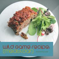 Wild Game Recipe: Meatloaf